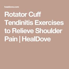 Rotator Cuff Tendinitis Exercises to Relieve Shoulder Pain | HealDove