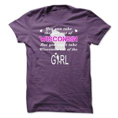 You cant take Wisconsin out of the Girl 7-Sun T-Shirts, Hoodies (22.99$ ==► Order Here!)
