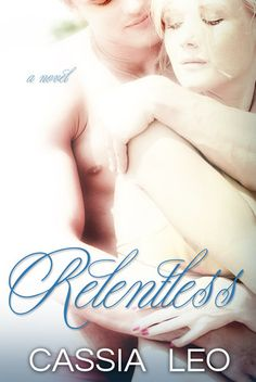 Relentless (Shattered Hearts Series Book #1) -- Cassia Leo