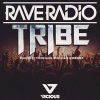 Rave Radio - Tribe (Tyron Hapi Remix) by VICIOUS on SoundCloud