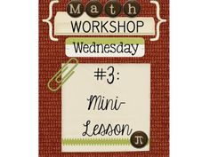 Middle School Math Rules!: Workshop Wednesday #3-Mini Lesson