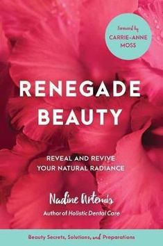 Download Ebook Renegade Beauty : Reveal and Revive Your Natural RadianceBeauty Secrets Solutions and Preparations EPUB PDF PRC
