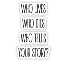 Who lives, who dies, who tells your story?  Sticker