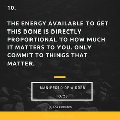 10. The energy available to get this done is directly proportional to how much it matters to you. Only commit to things that matter.   #quote #inspire #inspiration #qotd #quotes #entrepreneur #success #change #motivation #wisdom #workhard #work #motivational #passion