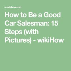 How to Be a Good Car Salesman: 15 Steps (with Pictures) - wikiHow