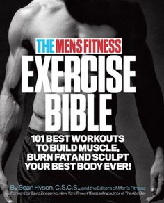 The Men's Fitness Exercise Bible: 101 Best Workouts to Build Muscle, Burn Fat, and Sculpt Your Best