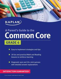 Helping Your Child Succeed in Sixth Grade: A Parents Guide to the Common Core Schools across America are rolling out new, more rigorous curricula in order to meet the demands created by a new set of E