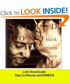 Sacred Bond Black Men and Their Mothers (9780756757984) Keith Michael Brown, Adger W. Cowans, James McBride , ISBN-10: 0756757983  , ISBN-13: 978-0756757984 ,  , tutorials , pdf , ebook , torrent , downloads , rapidshare , filesonic , hotfile , megaupload , fileserve