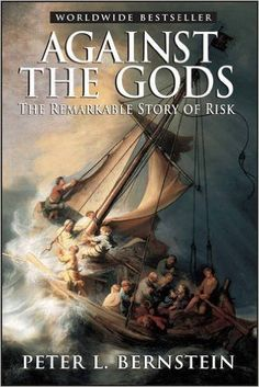 Against the Gods: The Remarkable Story of Risk: Peter L. Bernstein: 0723812295630: Amazon.com: Books