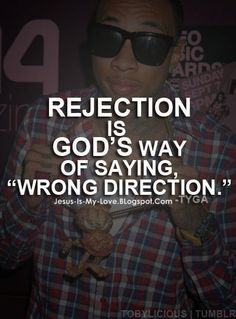 "quotes about rejection | Rejection is God's way of saying ""wrong direction"""