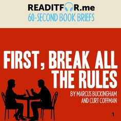 Today's Book Brief: First Break All The Rules. Want the version? Get a free www.me account. Marcus Buckingham, Personal Development Books, Thing 1 Thing 2, Leadership, Singing, This Book, Writing, Free, Being A Writer