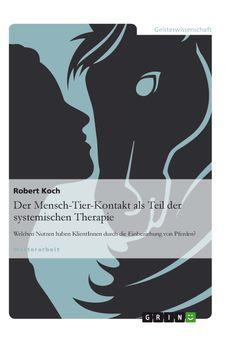 Der Mensch-Tier-Kontakt als Teil der systemischen Therapie. GRIN: http://grin.to/I1kiV Amazon: http://grin.to/aNCqM