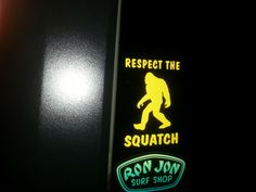 ALWAYS respect the squatch;-)