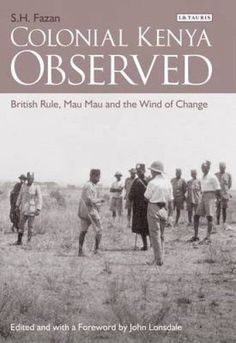 Colonial Kenya Observed British Rule, Mau Mau and the Wind of Change