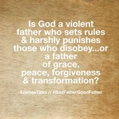 What is your God like? An abusive or loving parent? #JamesTalks #TaleOfTwoFathers