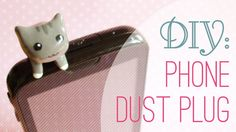 DIY: Phone Dust Plug. Instead of making the cat out of clay you could just glue a little button or trinket!