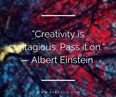 """Creativity is contagious. Pass it on."" — Albert Einstein #beCreative"