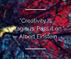 """Creativity is contagious. Pass it on."" — Albert Einstein #beCreative"