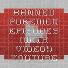 Banned Pokemon Episodes (With Video!) - YouTube