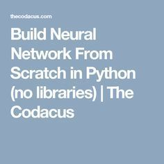 Build Neural Network From Scratch in Python (no libraries) | The Codacus