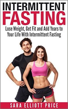 Intermittent Fasting: Lose Weight Get Fit and Add Years to Your Life With Intermittent Fasting (Intermittent Diet Fasting Diet Fasting for Health) Intermittent Diet, Lose Fat, Lose Weight, Fitness Diet, Health Fitness, Fat Burning Tips, News Health, Weight Loss Diet Plan, Diet Tips