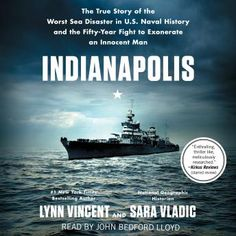 Indianapolis: The True Story of the Worst Sea Disaster in U. Naval History and the Fifty-Year Fight to Exonerate an Innocent Man by Lynn Vincent Uss Indianapolis, Naval History, Military History, Fight For Justice, Innocent Man, Riveting, Book Lists, National Geographic, True Stories