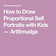 How to Draw Proportional Self Portraits with Kids — ArtSmudge