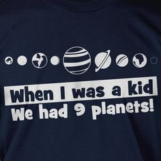 When I Was A Kid We Had 9 Planets Space Screen Printed T-Shirt Mens Ladies Womens Youth Kids Science School Nerd Funny Geek. via Etsy. Geek Out, Nerd Geek, Just For Laughs, Just For You, Geek Humor, Hilarious, Funny Geek, Childhood Memories, Funny Tshirts