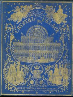 A binding cover design by Henry Bibby, showing the facade of the 1851 Crystal Palace.  http://www.bl.uk/catalogues/bookbindings/LargeImage.aspx?RecordId=020-000016223&ImageId=ImageId=55647&Copyright=BL