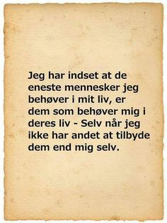 Behøver i livet. Favorite Quotes, Best Quotes, Life Philosophy, Facebook, Food For Thought, Signs, Wise Words, Tattoo Quotes, Poems