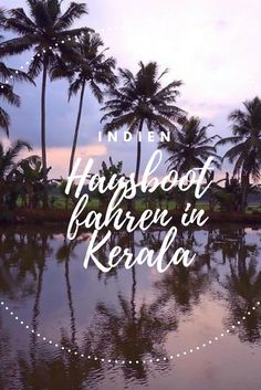 Backpacking Indien – Kerala: Im Hausboot durch Indien. #Indien #Kerala #Hausboot #Reiseblog