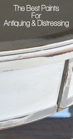 Best Furniture Paints For Antiquing & Distressing
