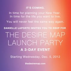 "Plan for 2013 to be your best year ever.  Join me at Danielle LaPorte's new ""Desire Map"" - Dec. 5-7. use my link and I'm entered in a drawing for a free copy of her new book and more. Pass it on, please. Thx  https://wt107.infusionsoft.com/go/desiremap/ElaineSH/"