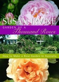 Garden of a Thousand Roses Susan Irvine  RRP ($A) 21.95 P/B Publisher: Hyland House ISBN: 9781864470888