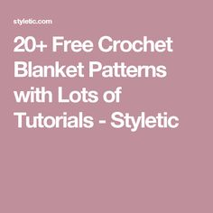 20+ Free Crochet Blanket Patterns with Lots of Tutorials - Styletic