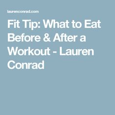 Fit Tip: What to Eat Before & After a Workout - Lauren Conrad