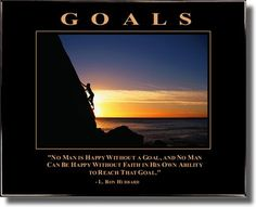 """""""No man is happy without a goal, and no man can be happy without the faith in his abilities to reach that goal.""""  -L. Ron Hubbard"""