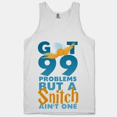 99 Problems But a Snitch | HUMAN | T-Shirts, Tanks, Sweatshirts and Hoodies