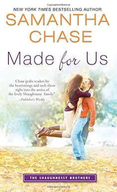 Made for Us (The Shaughnessy Brothers) by Samantha Chase http://www.amazon.com/dp/1492616222/ref=cm_sw_r_pi_dp_a3ibxb1ZT48DZ