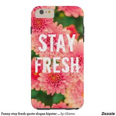 Funny stay fresh quote slogan hipster humor flower tough iPhone 6 plus case
