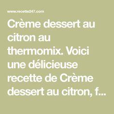 Crème dessert au citron au thermomix. Voici une délicieuse recette de Crème dessert au citron, facile et simple à réaliser au thermomix.