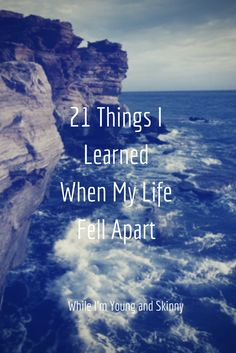 21 lessons I learned when I was 21 and my life fell apart - and how they were blessings in disguise.