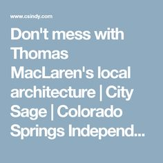 Don't mess with Thomas MacLaren's local architecture | City Sage | Colorado Springs Independent