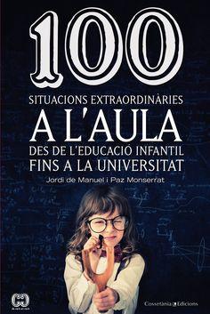 Manuel, Jordi de. 100 situacions extraordinàries a l'aula : de l'educació infantil a la universitat. Valls : Cossetània, 2014