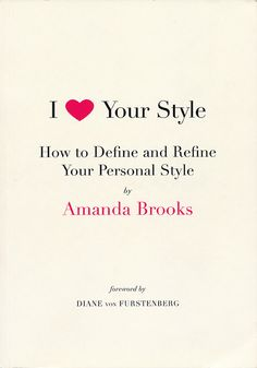 I Love Your Style: How to Define and Refine Your Personal Style by Amanda Brooks