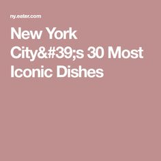 New York City's 30 Most Iconic Dishes