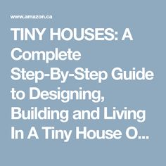 TINY HOUSES: A Complete Step-By-Step Guide to Designing, Building and Living In A Tiny House On A Budget (tiny houses on wheels, tiny houses plans, tiny ... houses the perfect, tiny houses for sale) eBook: Dianne Selton: Amazon.ca: Kindle Store