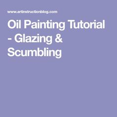 Oil Painting Tutorial - Glazing & Scumbling