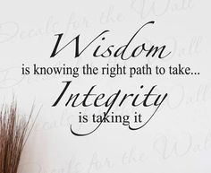 Wisdom is knowing the right path to take Integrity is taking it | Anonymous ART of Revolution