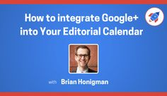 How to Integrate Google+ into Your Editorial Calendar